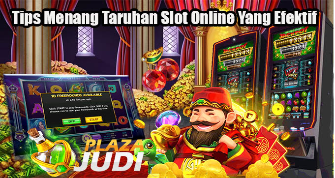 Tips Menang Taruhan Slot Online Yang Efektif